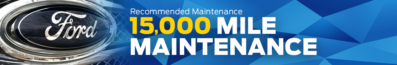 Ford Scheduled 15,000 Mile Maintenance Information