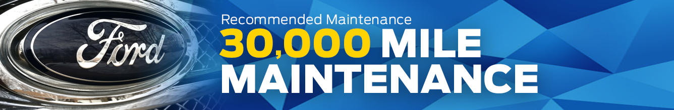 Ford Scheduled 30,000 Mile Maintenance Information
