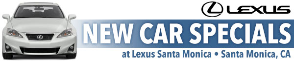 Lexus Santa Monica New Vehicle Special Offers serving the Los Angeles, California area