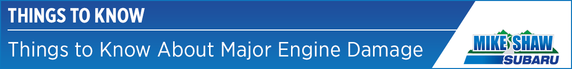 Causes Of Major Engine Damage - Service Research at Mike Shaw Subaru
