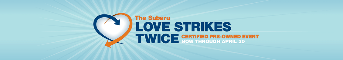 Save During The Subaru Love Strikes Twice Certified Pre-Owned Savings Event