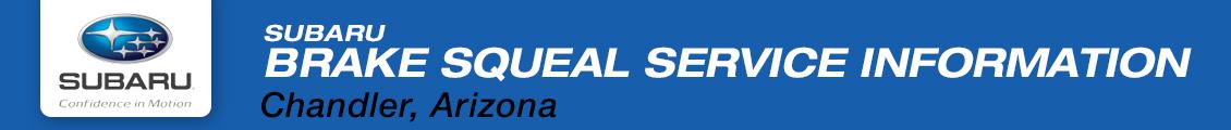 Subaru Brake Squeal Service Information in Chandler, AZ