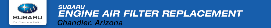 Learn more about Subaru engine air filter replacement service in Chandler, AZ