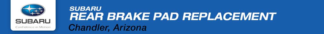 Subaru Rear Brake Pad Replacement Service Information in Chandler, AZ