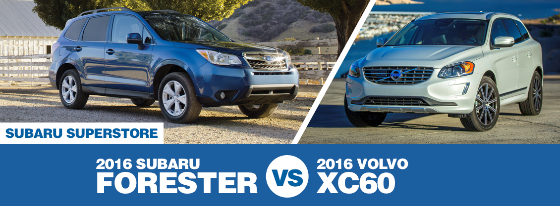 Compare 2016 Subaru Forester VS Volvo XC60 at Subaru Superstore