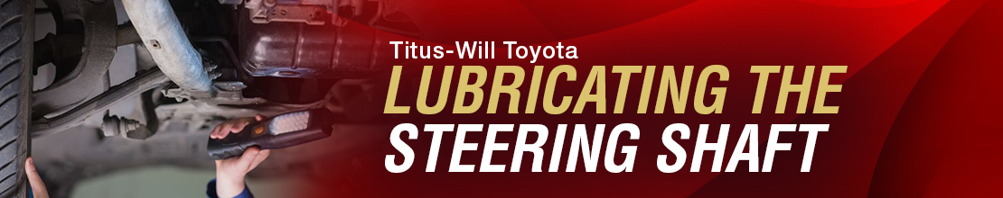 Toyota Steering Shaft Lubrication Undercarriage Service Information in Tacoma, WA