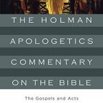 The Holman Apologetics Commentary on the Bible: The Gospels and Acts