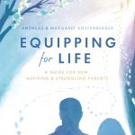 Equipping for Life: A Guide for New, Aspiring & Struggling Parents