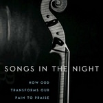 Songs in the Night: How God Transforms Our Pain to Praise