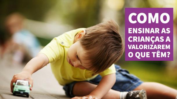 Como ensinar as crianças a valorizarem o que têm?