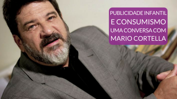 Publicidade infantil e consumismo: uma conversa com Mario Cortella