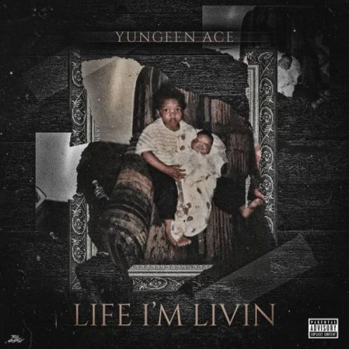 Yungeen Ace life I'm Livin