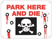 Park Here & Die Aluminum Sign