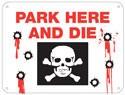 Park Here & Die Aluminum Sign