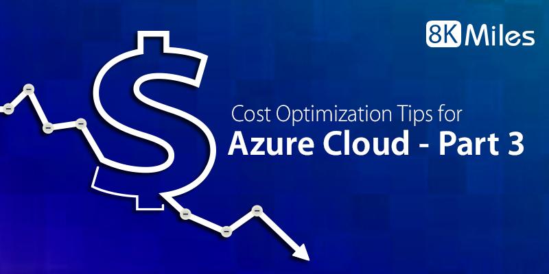 Cost Optimization Tips for Azure Cloud-Part III