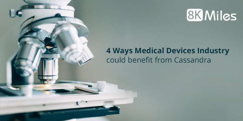 4 Ways Medical Devices Industry could benefit from Cassandra
