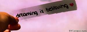 dreaming is believing Facebook Cover