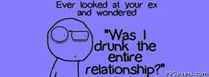 drunk the entire relationship Facebook Cover Photo