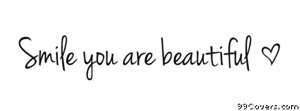smile you are beautiful Facebook Cover Photo