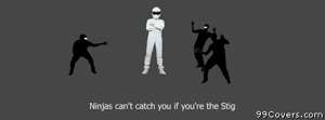 ninjas cant catch you if youre stig Facebook Cover Photo