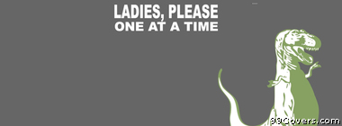 Ladies, please one at a time meme Tyrannosaurus Re Facebook Cover Photo