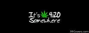 its 420 somewhere Facebook Cover Photo