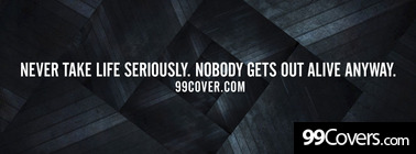 never take life seriously Facebook Cover