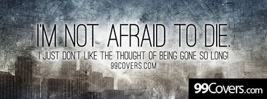 im not afraid to die Facebook Cover