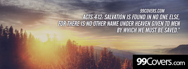 Acts 4:12  Salvation is found in no one else Facebook Cover Photo