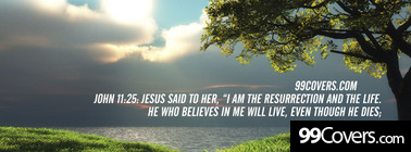 John 11:25  Jesus said to her Facebook Cover