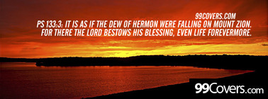 Ps 133:3  It is as if the dew of Hermon Facebook Cover Photo