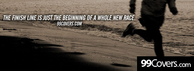 The finish line is just the beginning of a whole n Facebook Cover Photo