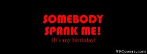 somebody spank birthday Facebook Cover