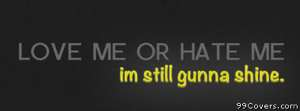 love me or hate me im gunna shine Facebook Cover Photo