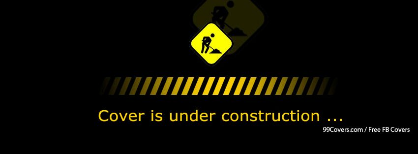 Under Construction Facebook Cover Photos