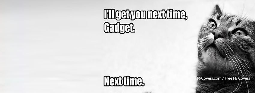 Funny Pictures Ill Get You Next Time Gadget Next T Facebook Cover Photos