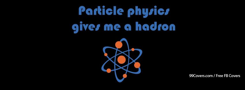 Funny Science Quote Particle Physics Gives Me A Ha Facebook Cover Photos