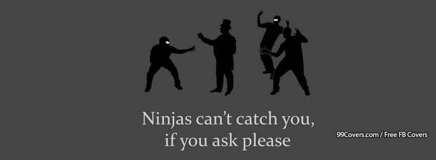 Ninjas Cant Catch You If You Ask Please Facebook Cover Photos