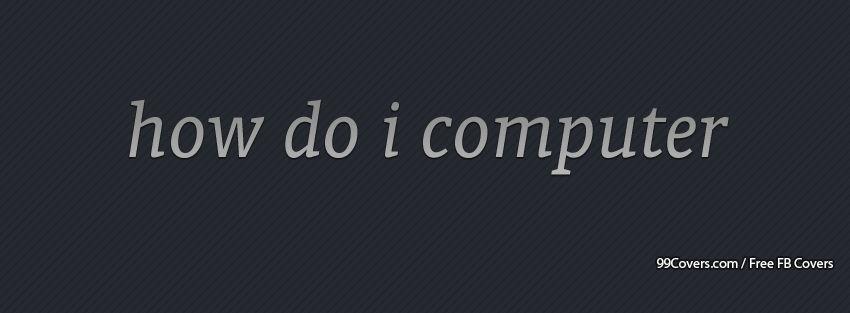 Funny Computer Quote 5 Facebook Cover Photos