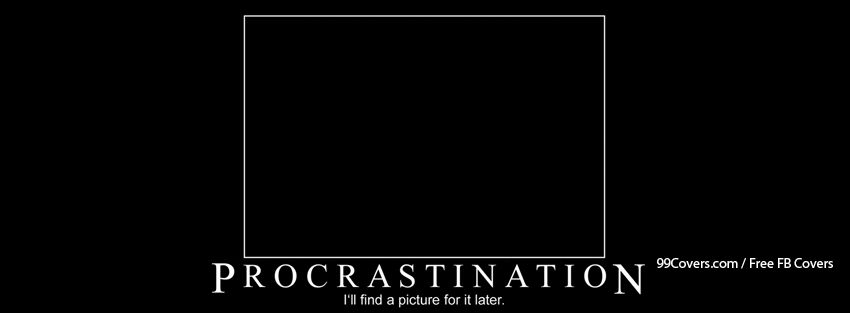Funny Text Procrastination Facebook Cover Photos