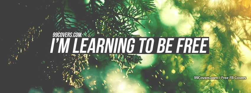 learning to be free facebook cover photos