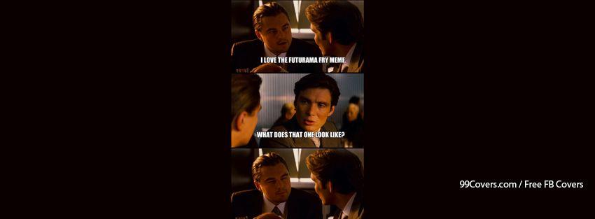 Inception On Futurama Fry Meme Facebook Cover Photos