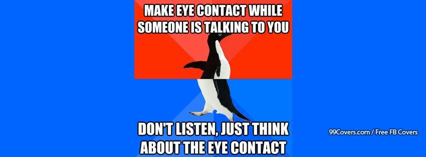 Socially Awesome Awkward Penguin Eye Contact Facebook Cover Photos