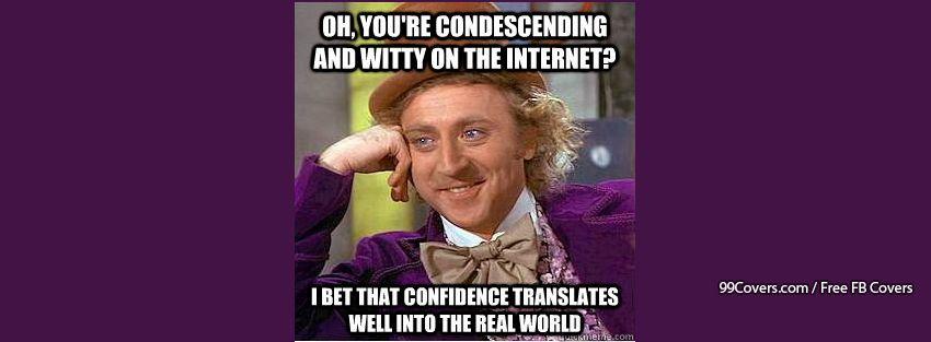 Condescending Wonka Internet Vs The Real World Facebook Cover Photos