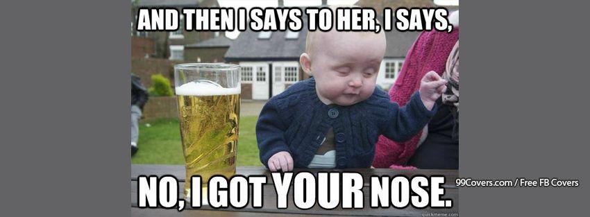 Drunk Baby Got Your Nose Facebook Cover Photos