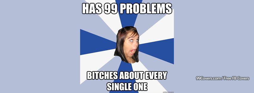 Annoying Facebook Girl 99 Problems Facebook Cover Photos
