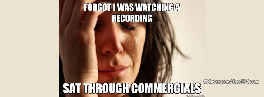 First World Problems Sitting Though Commercials Facebook Cover Photos
