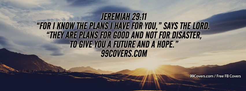 Jeremiah 29%3A11 For I Know The Plans I Have For You Facebook Cover Photos