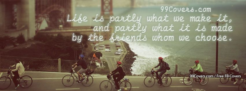 Life Is Partly What We Make It Facebook Cover Photos