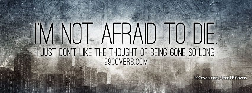 Im Not Afraid To Die Facebook Cover Photos
